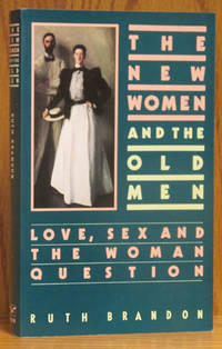 image of The New Women and the Old Men: Love, Sex and the Woman Question