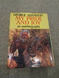 My Pride and Joy: Autobiography (1st edition hardback) by George Adamson - First Edition - 1986 - from 84 Charing Cross Road Books (SKU: 062391)