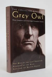 The Collected Works of Grey Owl: Three Complete and Unabridged Canadian Classics by Grey Owl [Archibald Stansfeld Belaney] - 1st Edition - 1999 - from Minotavros Books (SKU: 003203)