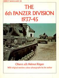 Vanguard No.28: The 6th Panzer Division 1937-45 - with Original Wartime Colour Photogrpahs By the Author