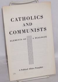 Catholics and Communists, elements of a dialogue. Introduction by Hyman Lumer