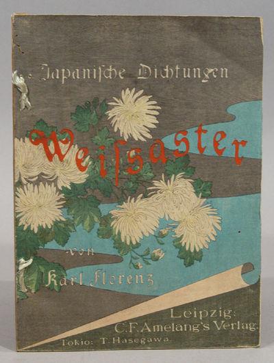 1895. FLORENZ, Karl. JAPANISCHE DICHTUNGEN: WEISSASTER, ein romantisches Epos, nebst anderen Gedicht...