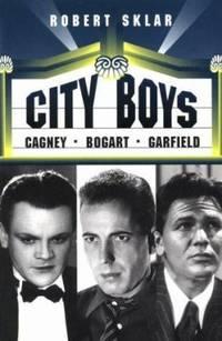 City Boys : Cagney, Bogart, Garfield by Robert Sklar - 1994