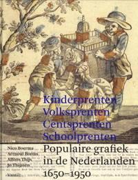 Kinderprenten, Volksprenten, Centsprenten, Schoolprenten. Populaire grafiek in de Nederlanden 1650-1950