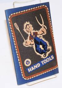 image of Hand Tools, Their Correct Usage and Care. This booklet was prepared and issued to members of the Armed Forces through the courtesy of the Training Service Section, General Motors War Products