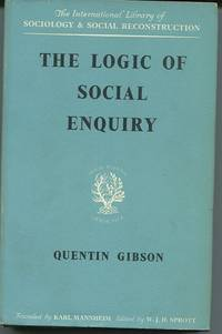 The Logic of Social Inquiry. by  Quentin Gibson - First Edition. - (1960). - from The Good Times Bookshop and Biblio.co.uk
