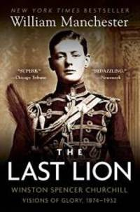 image of The Last Lion: Winston Spencer Churchill: Visions of Glory, 1874-1932
