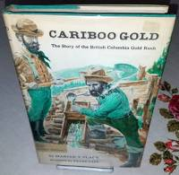 CARIBOO GOLD The Story of the British Columbia Gold Rush