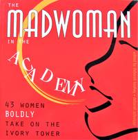 image of The Madwoman in the Academy. 43 Women Boldy Take on the Ivory Tower