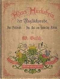 Hans Huckebein der Anglucksrabe. Das Pusterohr. Das Bad am Samstag Abend