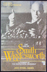 The Life of Smith Wigglesworth: A Pioneer of the Pentecostal Movement