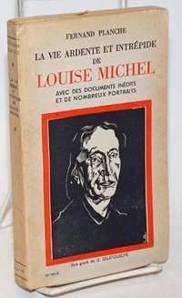 La vie Ardente et Intrepide de Louise Michel: Avec des Documents Inedits et de Nombreux Portraits