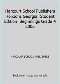 Harcourt School Publishers Horizons Georgia: Student Edition  Beginnings Grade 4 2005