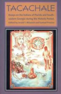 Tacachale: Essays on the Indians of Florida and Southeastern Georgia during the Historic Period...