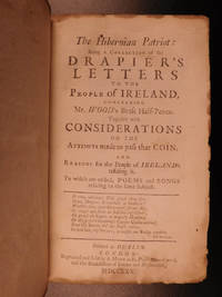 The Hibernian patriot: being a collection of the Drapier's letters to the people of Ireland,...