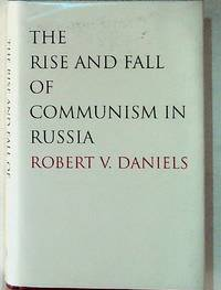 The Rise and Fall of Communism in Russia by  Robert V Daniels - Hardcover - 2007 - from The Kelmscott Bookshop (SKU: 19226)