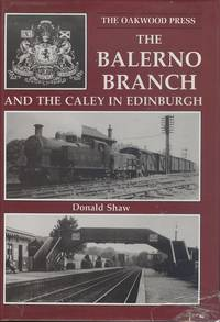 The Balerno Branch and the Caley in Edinburgh (Oakwood Library of Railway History No.OL77)