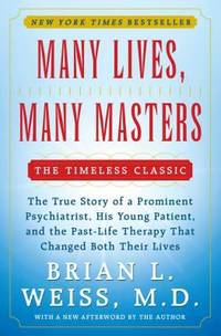 Many Lives, Many Masters: The True Story of a Prominent Psychiatrist, His Young Patient, and the...