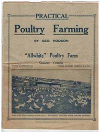 PRACTICAL POULTRY FARMING Allwhite Poultry Farm, Coburg, Victoria by  Geo Hodson - 1935 - from M & A Simper Bookbinders and Biblio.com