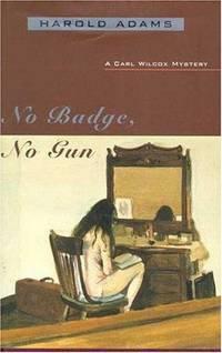 No Badge, No Gun: A Carl Wilcox Mystery (Carl Wilcox Mysteries)