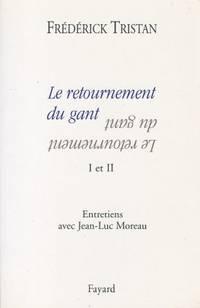 L e retournement du gant I et II - Entretiens avec Jean-Luc Moreau