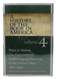 A HISTORY Of The BOOK In AMERICA.  Print in Motion: The Expansion of Publishing and Reading in the United States, 1880 - 1940.  Volume 4