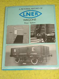 A Pictorial Record of LNER Wagons by Peter Tatlow - First Edition - 1976 - from Pullet's Books (SKU: 000840)