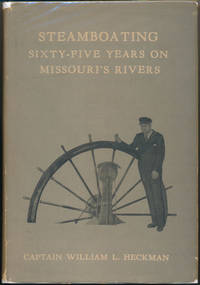 Steamboating: Sixty-Five Years on Missouri's Rivers -- The Historical Story of Developing the Waterway Traffic on the Rivers of the Middlewest