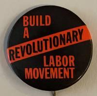 image of Build a revolutionary labor movement [pinback button]