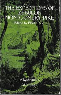 The Expeditions Of Zebulon Montgomery Pike Volume 1