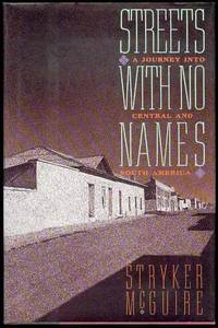 Streets with No Names: A Journey into Central and South America by  Stryker McGuire - First Edition - 1991 - from Bookmarc's and Biblio.com
