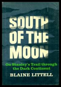 image of SOUTH OF THE MOON - On Stanley's Trail through the Dark Continent