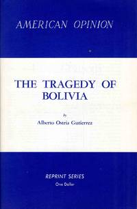 The Tragedy of Bolivia A People Crucified (American Opinion Reprint Complete & Unabridged)