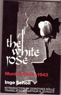 The White Rose: Munich 1942-1943 by  Dorothee  Inge; Intro by Solle - Paperback - 2nd Edition - 1983 - from Nessa Books and Biblio.com