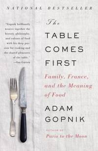 The Table Comes First : Family  France  and the Meaning of Food