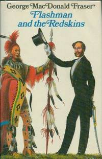 Flashman And The Redskins. From The Flashman Papers 1849-50 and 1875-76