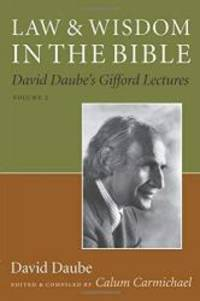 Law and Wisdom in the Bible: David Daube's Gifford Lectures, Volume II