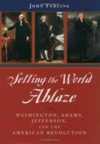 Setting the World Ablaze: Washington, Adams, Jefferson, and the American Revolution by John Ferling - Hardcover - 2000-04-03 - from Books Express and Biblio.com