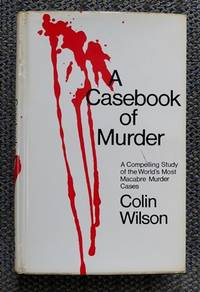 A CASEBOOK OF MURDER.  A COMPELLING STUDY OF THE WORLD'S MOST MACABRE MURDER CASES.