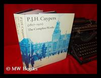 P.J.H. Cuypers, 1827-1921: the complete works / [compiled and edited by Hetty Berens; with...