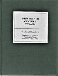 NINETEENTH CENTURY TEXANA:  A PRICED CHECKLIST * Books and Pamphlets relating to Texas published before 1900