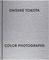 View Image 1 of 8 for Daisuke Yokota: Color Photographs (Signed First Edition) Inventory #26941