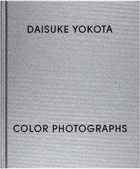 Daisuke Yokota: Color Photographs (Signed First Edition)