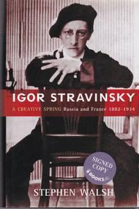 Igor Stravinsky : A Creative Spring Russia and France, 1882 - 1934