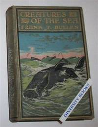 CREATURES OF THE SEA: Being the Life Stories of Some Sea Birds, Beasts And Fishes