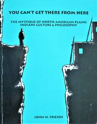 image of You Can't Get There From Here. the Mystique of North American Plains Indians Culture and Philosophy