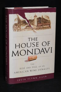 The House of Mondavi; The Rise and Fall of an American Wine Dynasty