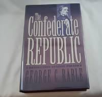 The Confederate Republic: A Revolution against Politics (Civil War America)