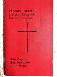 El Santo Bautismo, La Santa Eucaristia, La Confirmacion