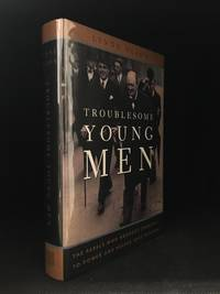 Troublesome Young Men; The Rebels Who Brought Churchill to Power and Helped Save England